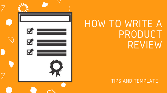 How To Write A Product Review 4 Golden Rules And A Template How